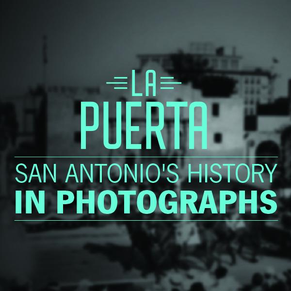 La Puerta: San Antonio's History in Photographs